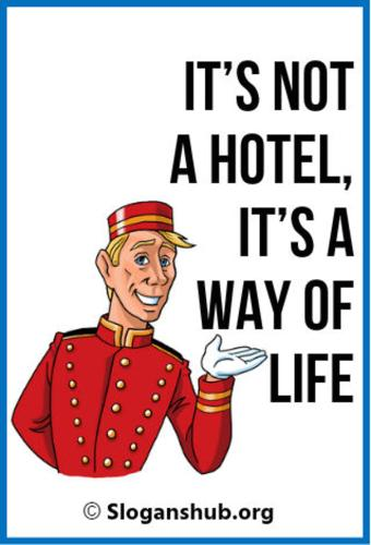 """""""IT'S NOT A HOTEL, IT'S A WAY OF LIFE!"""""""